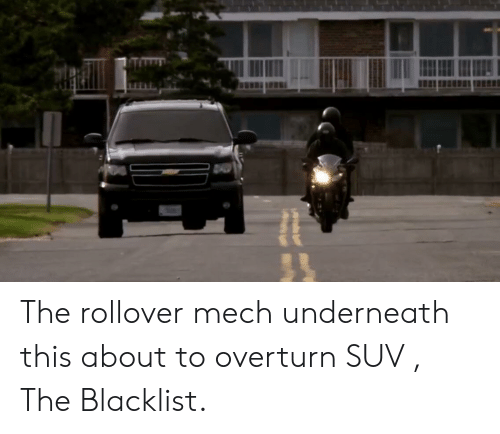 the blacklist: The rollover mech underneath this about to overturn SUV , The Blacklist.
