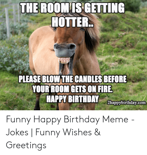 funny happy birthday meme: THE ROOMIS GETTING  HOTTER  PLEASE BLOWTHE CANDLES BEFORE  YOUR ROOM GETSON FIRE  HAPPY BIRTHDAY 2happyoirthday.co Funny Happy Birthday Meme - Jokes | Funny Wishes & Greetings