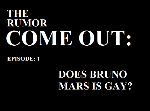 Bruno Mars Is Gay: THE  RUMOIR  COME OUT:  EPISODE: 1  DOES BRUNO  MARS IS GAY?