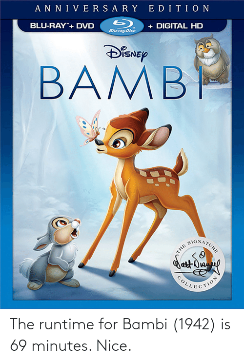 Bambi: The runtime for Bambi (1942) is 69 minutes. Nice.