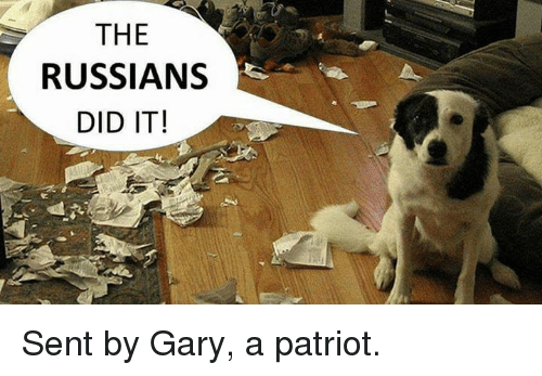 Russians Did It: THE  RUSSIANS  DID IT! Sent by Gary, a patriot.