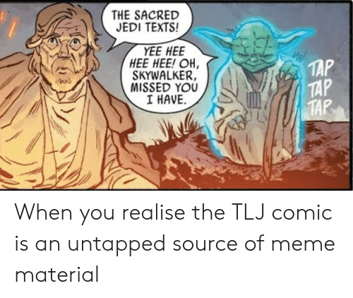 untapped: THE SACRED  JEDI TEXTS!  YEE HEE  HEE HEE! OH,  SKYWALKER,  MISSED YOU  I HAVE.  TAP  MAnS  TAR When you realise the TLJ comic is an untapped source of meme material