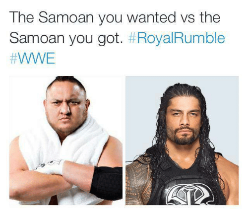 royal rumble: The Samoan you wanted vs the  Samoan you got  t Royal Rumble  WWE