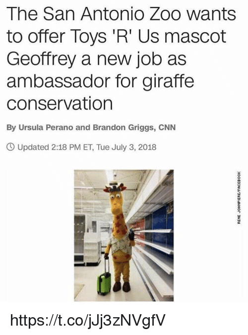 cnn.com, Memes, and Toys R Us: The San Antonio Zoo wants  to offer Toys 'R' Us mascot  Geoffrey a new job as  ambassador for giraffe  conservation  By Ursula Perano and Brandon Griggs, CNN  O Updated 2:18 PM ET, Tue July 3, 2018 https://t.co/jJj3zNVgfV