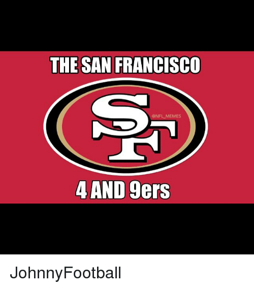 Meme, Memes, and Nfl: THE SAN FRANCISCO  ONFL MEMES  4 AND gers JohnnyFootball