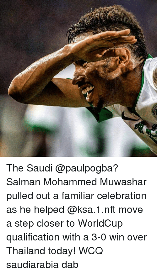Memes, 🤖, and Dab: The Saudi @paulpogba? Salman Mohammed Muwashar pulled out a familiar celebration as he helped @ksa.1.nft move a step closer to WorldCup qualification with a 3-0 win over Thailand today! WCQ saudiarabia dab