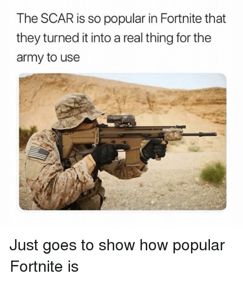 Dank, Army, and 🤖: The SCAR is so popular in Fortnite that  they turned it into a real thing for the  army to use Just goes to show how popular Fortnite is