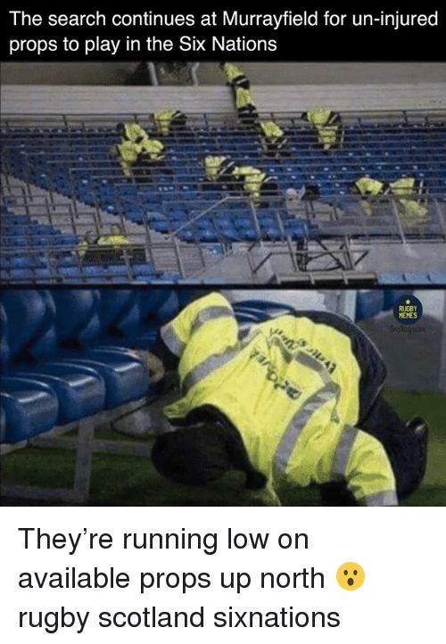 Memes, Scotland, and Search: The search continues at Murrayfield for un-injured  props to play in the Six Nations  RUGBY  MEMES They're running low on available props up north 😮 rugby scotland sixnations