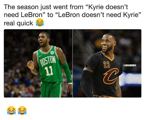 "Nba, Lebron, and Real: The season just went from ""Kyrie doesn't  need LeBron"" to ""LeBron doesn't need Kyrie""  real quick  13  OSTOM  23  ONBAMEMES 😂😂"