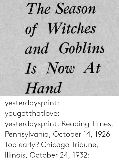 chicago tribune: The Season  of Witches  and Goblins  Is Now At  Hand yesterdaysprint: yougotthatlove:  yesterdaysprint:  Reading Times, Pennsylvania, October 14, 1926  Too early?   Chicago Tribune, Illinois, October 24, 1932: