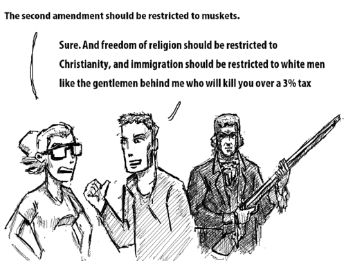 Immigration, White, and Dank Memes: The second amendment should be restricted to muskets.  Sure. And freedom of religion should be restricted to  Christianity, and immigration should be restricted to white men  like the gentlemen behind me who willkill you over a 3% tax