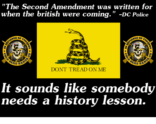 "Memes, 🤖, and Second Amendment: ""The Second Amendment was written for  when the british were coming  DC Police  EAD HA  DONT TREAD ON ME  It sounds like somebody  needs a history lesson."
