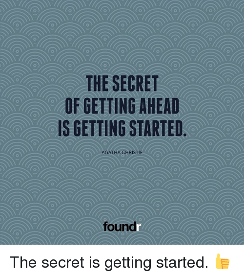 Christie: THE SECRET  OF GETTING AHEAD  IS GETTING STARTED  AGATHA CHRISTIE  foundr The secret is getting started. 👍
