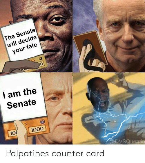 Palpatine: The Senate  will decide  your fate  I am the  Senate  10 1000  @DVSQuentin Palpatines counter card