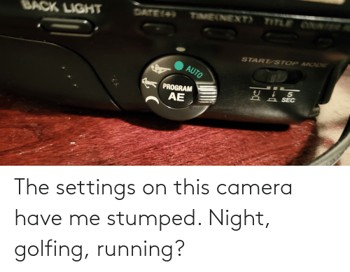 Golfing: The settings on this camera have me stumped. Night, golfing, running?