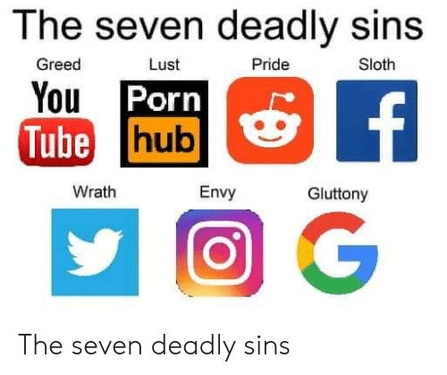 Tube: The seven deadly sins  Greed  Lust  Pride  Sloth  You Porn  Tube hub  f  Wrath  Envy  Gluttony The seven deadly sins