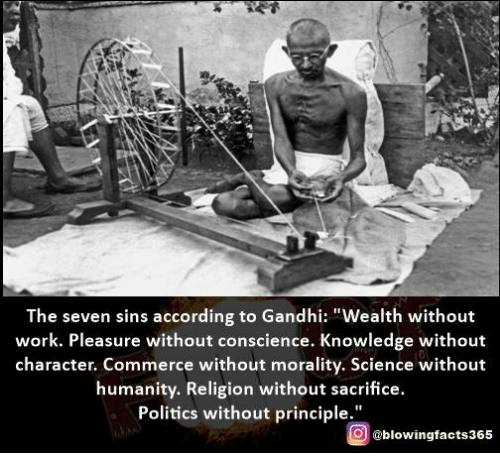politics without principles Seven deadly sins according to gandhiji excerpts from chapter 7 - seven deadly sins - page 87 to 93 from the book principle centered leadership by stephen r covey chapter-5 science without humanity.