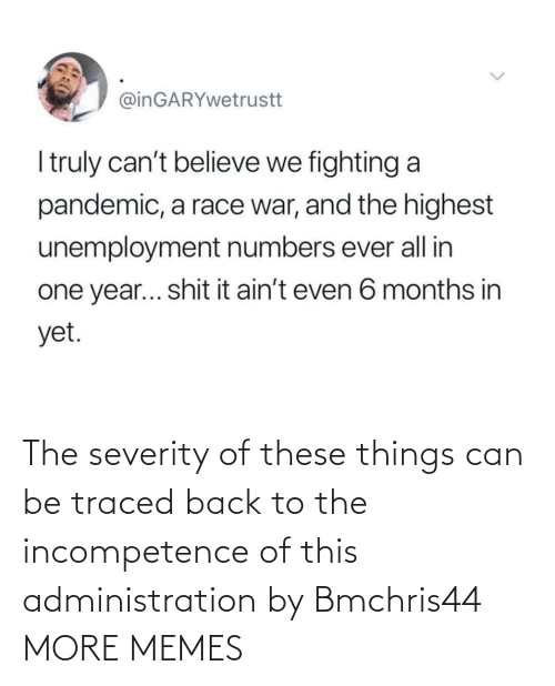 incompetence: The severity of these things can be traced back to the incompetence of this administration by Bmchris44 MORE MEMES