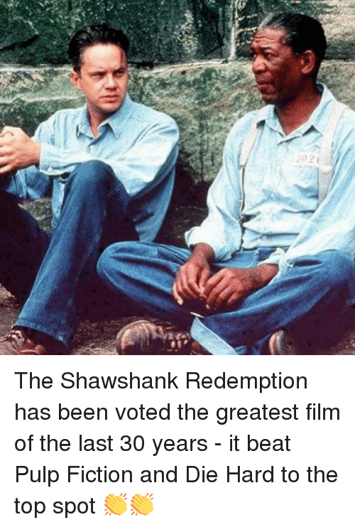 die hard: The Shawshank Redemption has been voted the greatest film of the last 30 years - it beat Pulp Fiction and Die Hard to the top spot 👏👏