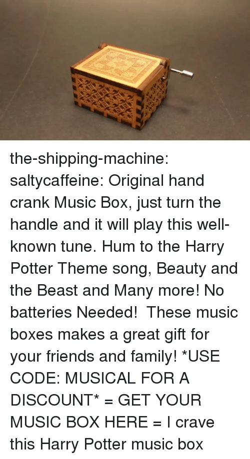 Beauty and the Beast: the-shipping-machine: saltycaffeine:  Original hand crank Music Box, just turn the handle and it will play this well-known tune. Hum to the Harry Potter Theme song, Beauty and the Beast and Many more! No batteries Needed! These music boxes makes a great gift for your friends and family! *USE CODE: MUSICALFOR A DISCOUNT* = GET YOUR MUSIC BOX HERE =  I crave this Harry Potter music box