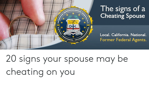 Cheating Spouse Meme: The signs of a  Cheating Spouse  ESTIG4T  VI  VI  GATIVE SE  Local. California. National.  Former Federal Agents  ONAL.IN 20 signs your spouse may be cheating on you