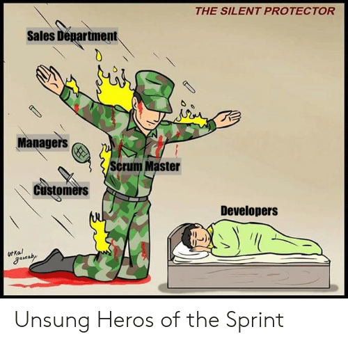 heros: THE SILENT PROTECTOR  Sales Department.  Managers  Scrum Master  Customers  Developers  Ut Ka  gaaby  1 Unsung Heros of the Sprint