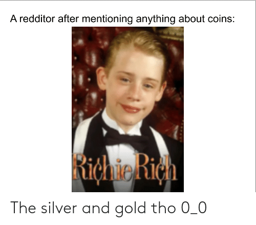 Silver: The silver and gold tho 0_0