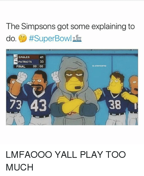 Philadelphia Eagles, Memes, and Patriotic: The Simpsons got some explaining to  do. () #SuperBowlin  EAGLES 41  PATRIOTS 33  FINAL 00:00  73 43  38 LMFAOOO YALL PLAY TOO MUCH