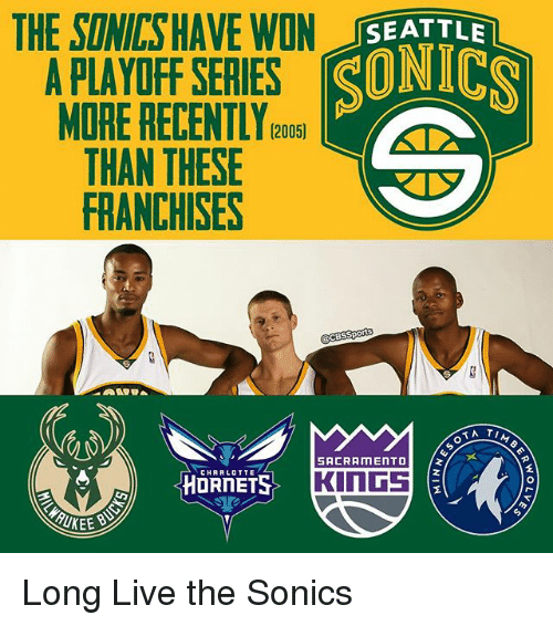 Memes, Charlotte, and Live: THE SINICSHAVE IN SEATTLE  APLAYOFF SERIES SONICS  MORE RECENTLY (2005)  THAN THESE  FRANCHISES  cesspo  OT A TI  SACRAMENTO  CHARLOTTE  KINGS Long Live the Sonics