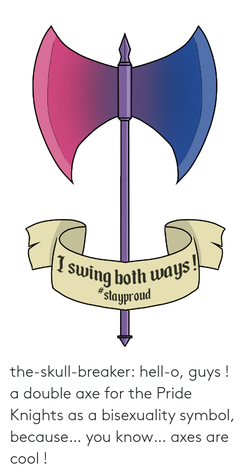 symbol: the-skull-breaker:  hell-o, guys ! a double axe for the Pride Knights as a bisexuality symbol, because… you know… axes are cool !