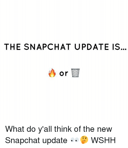 New Snapchat: THE SNAPCHAT UPDATE IS.  or What do y'all think of the new Snapchat update 👀🤔 WSHH