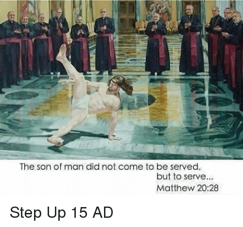 Classical Art, Step Up, and Step: The son of man did not come to be served,  but to serve  Matthew 20:28 Step Up 15 AD
