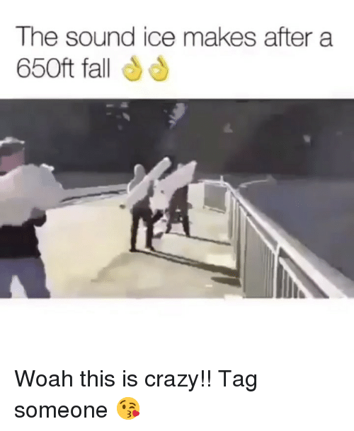This Is Crazy: The sound ice makes after a  650ft fall Woah this is crazy!! Tag someone 😘
