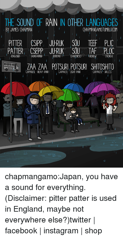 Teef: THE SOUND OF  BY JAYES CHAPMAN  IN OTHER LANGUAGES  CHAPMANGAMOTUMBLRCOM  PITTER CSIPP JU-RUK SOU TEEF PLIC  PATTER, CSEPP JURUK SOUTAF PLOC  IENGLISHO  OD00000  ZAA ZAA  (JAPANESE. HEAVY RAIN)  POTSURI POTSURI  , 一! (JAPANESE !GHRAIN)-  SHITOSHITO  (JAPANESE. D  0 chapmangamo:Japan, you have a sound for everything.(Disclaimer: pitter patter is used in England, maybe not everywhere else?)twitter | facebook | instagram | shop