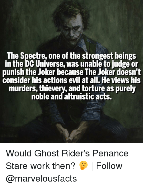 Penance: The Spectre, one of the strongest beings  in the DC Universe, was unable to judge or  punish the Joker because The Joker doesn't  consider his actions evil at all. He views his  murders, thievery, and torture as purely  noble and altruistic acts. Would Ghost Rider's Penance Stare work then? 🤔 | Follow @marvelousfacts