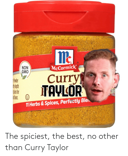 Spiciest: The spiciest, the best, no other than Curry Taylor