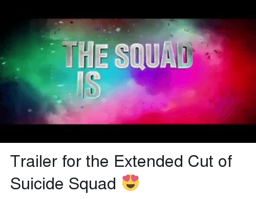 Squa: THE SQUA Trailer for the Extended Cut of Suicide Squad 😍