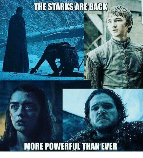Memes, Powerful, and Back: THE STARKS ARE BACK  MORE POWERFUL THAN EVER