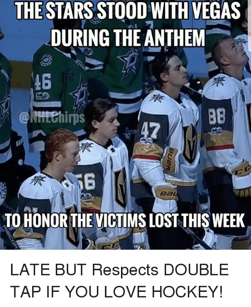 Hockey, Love, and Memes: THE STARS STOOD WITH VEGAS  DURING THE ANTHEM  46  TO HONOR THE VICTIMS LOST THIS WEEK LATE BUT Respects DOUBLE TAP IF YOU LOVE HOCKEY!