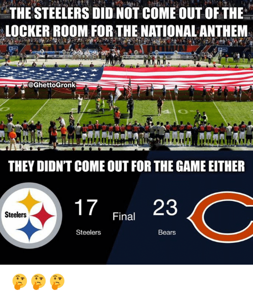 Nfl, The Game, and National Anthem: THE STEELERS DID NOT COME OUT OF THE  LOCKER ROOM FOR THE NATIONAL ANTHEM  GhettoGronk  THEY DIDN'T COME OUT FOR THE GAME EITHER  Final 23  Steelers  Steelers  Bears 🤔🤔🤔