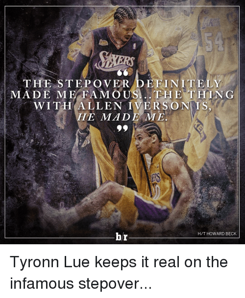Allen Iverson, Definitely, and Sports: THE STEPONER DEFINITELY  MADE ME FAMOUS... THE THING  WITH ALLEN IVERSON  HE MMA DER ME  br  H/T HOWARD BECK Tyronn Lue keeps it real on the infamous stepover...