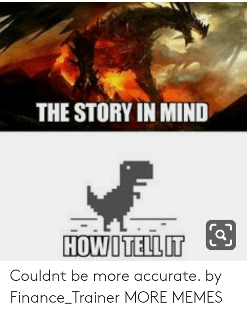 finance: THE STORY IN MIND  HOWOTELLIT Couldnt be more accurate. by Finance_Trainer MORE MEMES