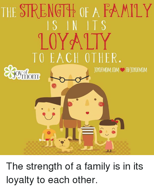 the strength of a family loyalty to each other the 4171031 the strength of a family loyalty to each other the strength of a
