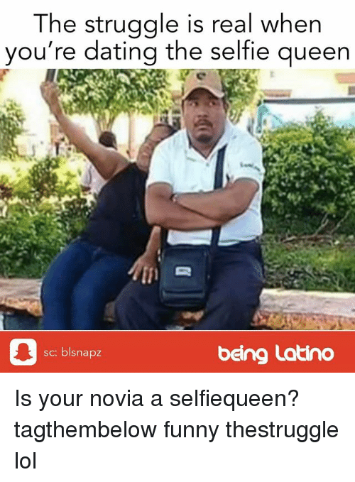 Dating, Funny, and Lol: The struggle is real when  you're dating the selfie queen  being Latino Is your novia a selfiequeen? tagthembelow funny thestruggle lol