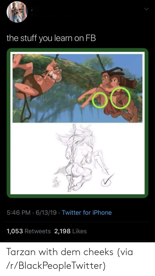 the stuff: the stuff you learn on FB  5:46 PM 6/13/19 Twitter for iPhone  1,053 Retweets 2,198 Likes Tarzan with dem cheeks (via /r/BlackPeopleTwitter)