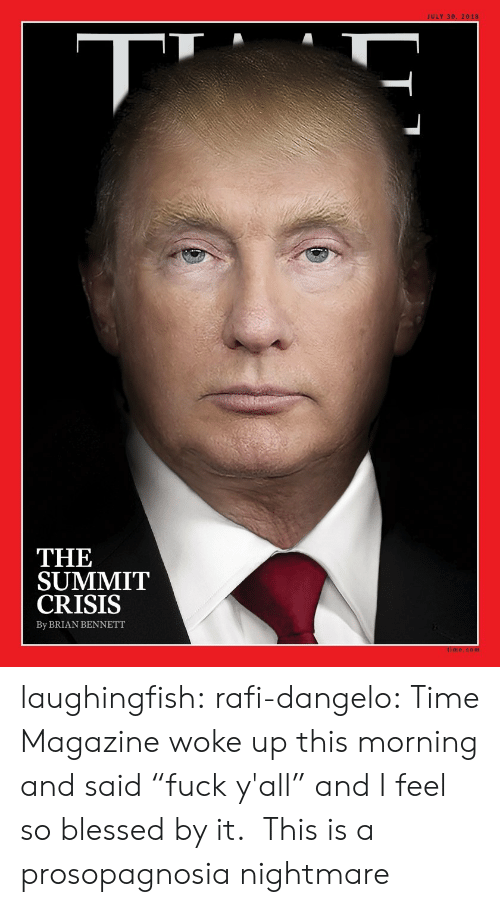 "So Blessed: THE  SUMMIT  CRISIS  By BRIAN BENNETT laughingfish: rafi-dangelo: Time Magazine woke up this morning and said ""fuck y'all"" and I feel so blessed by it.  This is a prosopagnosia nightmare"
