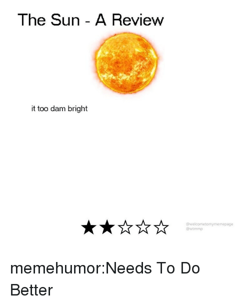Target, Tumblr, and Blog: The Sun - A Review  it too dam bright  @welcometomymemepage  @wtmmp memehumor:Needs To Do Better