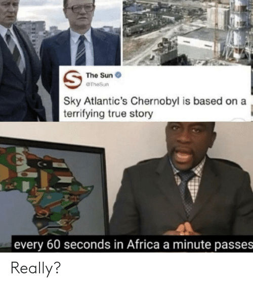 In Africa: The Sun  OTheSun  Sky Atlantic's Chernobyl is based  terrifying true story  every 60 seconds in Africa a minute passes Really?