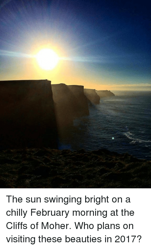 Chillys: The sun swinging bright on a chilly February morning at the Cliffs of Moher. Who plans on visiting these beauties in 2017?