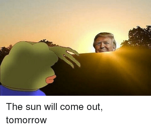 Sun Will Come Out Tomorrow: The sun will come out, tomorrow